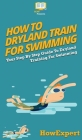 How To Dryland Train For Swimming: Your Step By Step Guide To Dryland Training For Swimming Cover Image