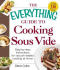 The Everything Guide To Cooking Sous Vide: Step-by-Step Instructions for Vacuum-Sealed Cooking at Home (Everything®) Cover Image
