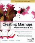 Creating Mashups with Adobe Flex and AIR (Friends of Ed Abobe Learning Library) Cover Image