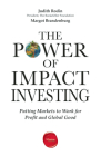 The Power of Impact Investing: Putting Markets to Work for Profit and Global Good Cover Image