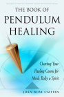The Book of Pendulum Healing: Charting Your Healing Course for Mind, Body, & Spirit Cover Image