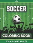 Soccer Coloring Book For Kids and Adults: Great Gift for Boys, Girls, Toddlers, Preschoolers, Kids 3-8. Unique Big Coloring Pages Cover Image