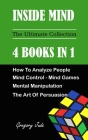 Inside Mind 4 Books in 1: How to Analyze People - Mind Control and Mind Game - Mental Manipulation - The art of persuasion Cover Image