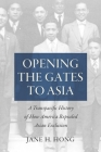 Opening the Gates to Asia: A Transpacific History of How America Repealed Asian Exclusion Cover Image
