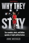 Why They Stay: Sex Scandals, Deals, and Hidden Agendas of Eight Political Wives (2nd Edition) Cover Image