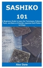 Sashiko 101: A Beginners Guide to Learn the Techniques, Patterns, Tools, and Basics of Sashiko Japanese Quilt Pattern in 5 Days Cover Image