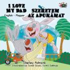 I Love My Dad Szeretem az Apukamat: English Hungarian Bilingual Edition (English Hungarian Bilingual Collection) Cover Image