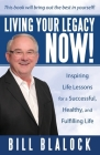 Living Your Legacy Now!: Inspiring Life Lessons for a Successful, Healthy, and Fulfilling Life Cover Image