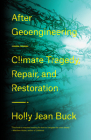 After Geoengineering: Climate Tragedy, Repair, and Restoration Cover Image