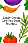 Leafy Green Low Fat Diet Journal: Food & Meal Journaling Pages - Noting, Writing, Prepping, Tracking & Planning Your Goals, Priorities, Tasks, To Do L Cover Image
