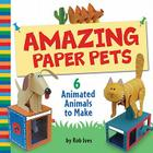 Amazing Paper Pets: 6 Animated Animals to Make Cover Image