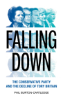 Falling Down: The Conservative Party and the Decline of Tory Britain Cover Image