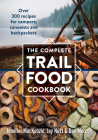 The Complete Trail Food Cookbook: Over 300 Recipes for Campers, Canoeists and Backpackers Cover Image