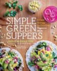 Simple Green Suppers: A Fresh Strategy for One-Dish Vegetarian Meals Cover Image