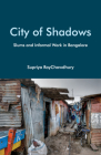 City of Shadows: Slums and Informal Work in Bangalore Cover Image