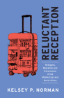 Reluctant Reception: Refugees, Migration and Governance in the Middle East and North Africa Cover Image