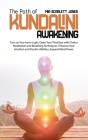 The Path of Kundalini Awakening: Turn on Your Inner Light, Open Your Third Eye with Chakra Meditation and Breathing Techniques, Enhance Your Intuition Cover Image