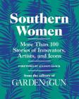Southern Women: More Than 100 Stories of Innovators, Artists, and Icons (Garden & Gun Books #5) Cover Image