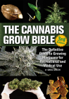 The Cannabis Grow Bible: The Definitive Guide to Growing Marijuana for Recreational and Medicinal Use Cover Image