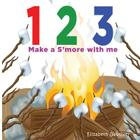 1 2 3 Make a s'more with me: A silly counting book Cover Image