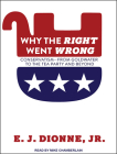 Why the Right Went Wrong: Conservatism from Goldwater to the Tea Party and Beyond Cover Image