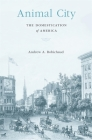 Animal City: The Domestication of America Cover Image