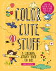 Color Cute Stuff, 6: A Coloring Activity Book for Kids Cover Image