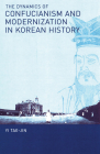 The Dynamics of Confucianism and Modernization in Korean History (Cornell East Asia #136) Cover Image