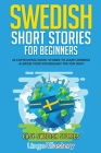 Swedish Short Stories for Beginners: 20 Captivating Short Stories to Learn Swedish & Grow Your Vocabulary the Fun Way! Cover Image