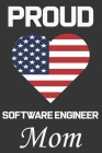 Proud Software Engineer Mom: Valentine Gift, Best Gift For Software Engineer Mom, Mom Gift From Her Loving Daughter & Son. Cover Image