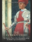The Condottieri: The History of Italy's Elite Mercenaries during the Middle Ages and Renaissance Cover Image