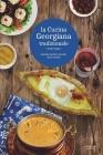 La Cucina Georgiana Tradizionale: ricettario - (Edizione a colori) Cover Image