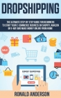 Dropshipping: The Ultimate Step-by-Step Guide for Beginners to Start your E-Commerce Business on Shopify, Amazon or E-Bay and Make M Cover Image