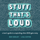 Stuff That's Loud: A Teen's Guide to Unspiraling When Ocd Gets Noisy (Instant Help Solutions) Cover Image