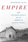 Empire: The Pioneer Legacy of an American Ranch Family Cover Image