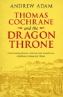 Thomas Cochrane and the Dragon Throne: Confronting Disease, Distrust and Murderous Rebellion in Imperial China Cover Image