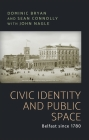 Civic Identity and Public Space: Belfast Since 1780 Cover Image