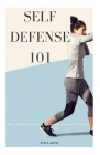 Self Defense 101: Easy and effective self protection whatever your age, size or skill Cover Image