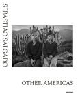 Sebastio Salgado: Other Americas Cover Image