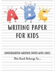 Kindergarten writing paper with lines Writing Paper for kids: handwriting practice books for kids, practice writing letters for kids, handwriting with Cover Image