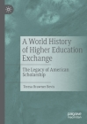 A World History of Higher Education Exchange: The Legacy of American Scholarship Cover Image