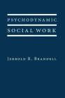 Psychodynamic Social Work (Foundations of Social Work Knowledge) Cover Image