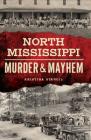 North Mississippi Murder & Mayhem Cover Image