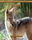 Coyote: Amazing Facts and Pictures about Coyote for Kids Cover Image