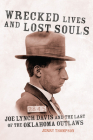 Wrecked Lives and Lost Souls: Joe Lynch Davis and the Last of the Oklahoma Outlaws Cover Image