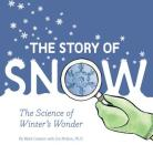 The Story of Snow: The Science of Winter's Wonder Cover Image