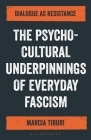 How to Talk to a Fascist: The Authoritarianism of Everyday Life Cover Image