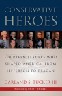 Conservative Heroes: Fourteen Leaders Who Shaped America, from Jefferson to Reagan Cover Image