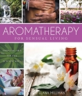 Aromatherapy for Sensual Living: Essential Oils for the Ecstatic Soul Cover Image