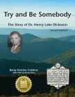Try and Be Somebody: The Story of Dr. Henry Lake Dickason Cover Image